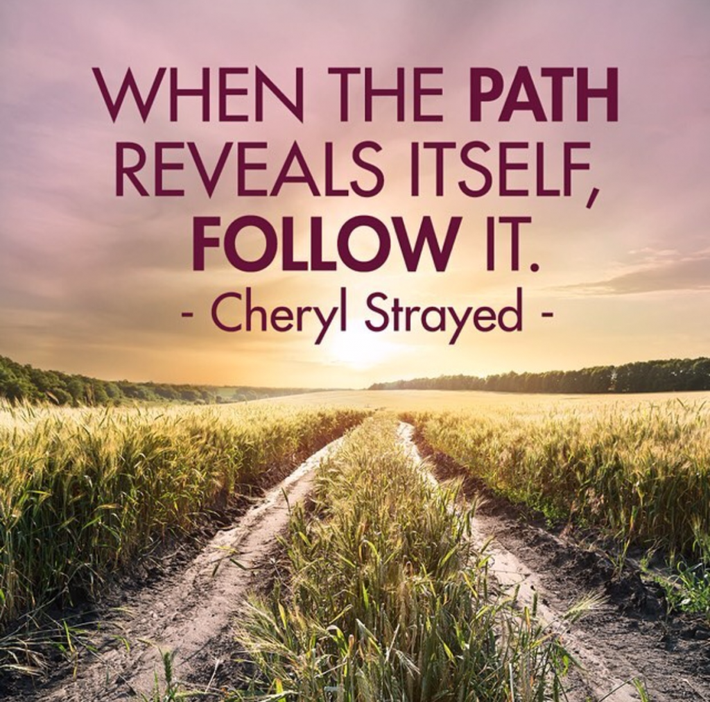 When the Path Reveals Itself, Follow it….