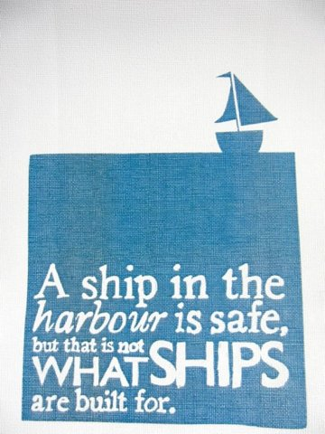 """A ship in the harbor is safe, but that's not what ships are built for""…"